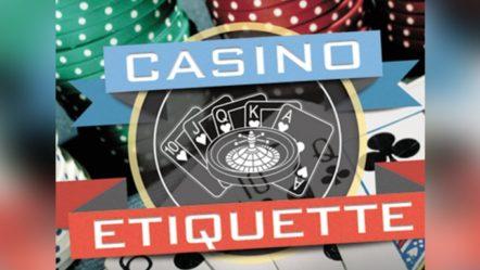 Casino Etiquette: Basic Tutorial for Gambling Virgins